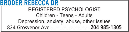 Broder Rebecca Dr (204-985-1305) - Annonce illustrée - Children - Teens - Adults Depression, anxiety, abuse, other issues REGISTERED PSYCHOLOGIST Children - Teens - Adults Depression, anxiety, abuse, other issues REGISTERED PSYCHOLOGIST