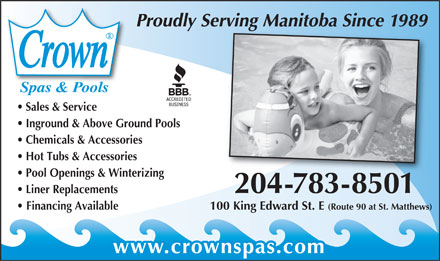 Crown Spas & Pools (204-783-8501) - Annonce illustrée - Proudly Serving Manitoba Since 1989g Sales & Service Inground & Above Ground Pools Chemicals & Accessories Hot Tubs & Accessories Pool Openings & Winterizing 204-783-85012047838501 Liner Replacements 100 King Edward St. E (Route 90 at St. Matthews)  Financing Available www.crownspas.com