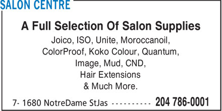 Salon Centre (204-786-0001) - Annonce illustrée - Joico, ISO, Unite, Moroccanoil, ColorProof, Koko Colour, Quantum, Image, Mud, CND, Hair Extensions & Much More. A Full Selection Of Salon Supplies