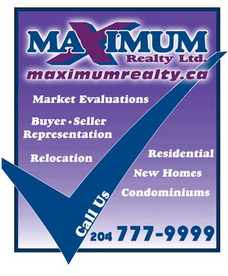 Maximum Realty Ltd (204-777-9999) - Display Ad - MAXIMUM Realty Ltd. maximumrealty.ca Market Evaluations Buyer  Seller Representation Relocation Residential New Homes Condominiums Call Us 204 777-9999