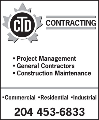 CTD Contracting (204-453-6833) - Display Ad - CONTRACTING n Project Management n General Contractors n Construction Maintenance n n Commercial Residential Industrial 204 453-6833  CONTRACTING n Project Management n General Contractors n Construction Maintenance n n Commercial Residential Industrial 204 453-6833