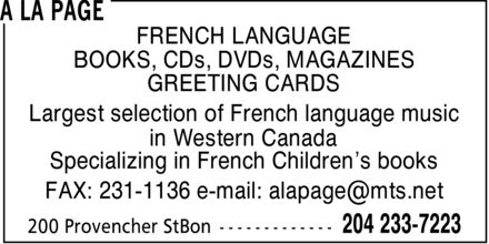 A La Page (204-233-7223) - Annonce illustrée - FRENCH LANGUAGE BOOKS, CDs, DVDs, MAGAZINES GREETING CARDS Largest selection of French language music in Western Canada Specializing in French Children's books FAX: 231-1136 e-mail: alapage@mts.net