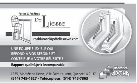 Portes &amp; Fen&ecirc;tres De Liesse Inc (514-745-4627) - Annonce illustr&eacute;e - Portes &amp; Fen&ecirc;tres De Liesse realdurand@pdfeliessewd.com UNE &Eacute;QUIPE FLEXIBLE QUI R&Eacute;POND &Agrave; VOS BESOINS ET CONTRIBUE &Agrave; VOTRE R&Eacute;USSITE! Rapport qualit&eacute;/prix incomparable 1235, Mont&eacute;e de Liesse, Ville Saint-Laurent, Qu&eacute;bec H4S 1J7 Membre APCHQ (514) 745-4627 - T&eacute;l&eacute;copieur: (514) 745-7363