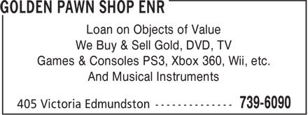 Golden Pawn Shop Enr (506-739-6090) - Annonce illustrée - Loan on Objects of Value We Buy & Sell Gold, DVD, TV Games & Consoles PS3, Xbox 360, Wii, etc. And Musical Instruments