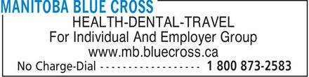 Manitoba Blue Cross (204-775-0151) - Annonce illustrée - HEALTH-DENTAL-TRAVEL For Individual And Employer Group www.mb.bluecross.ca