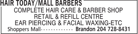 Hair Today/Mall Barbers (204-728-8431) - Annonce illustrée - COMPLETE HAIR CARE & BARBER SHOP RETAIL & REFILL CENTRE EAR PIERCING & FACIAL WAXING-ETC  COMPLETE HAIR CARE & BARBER SHOP RETAIL & REFILL CENTRE EAR PIERCING & FACIAL WAXING-ETC