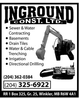 Inground Construction Ltd (204-325-6922) - Annonce illustrée - inground const. ltd. Sewer & Water Contracting Basements Drain Tiles Water & Cable Trenching Irrigation Directional Drillling (204) 362-0384 (204) 325-6922 RR 1 Box 325, Gr. 25, Winkler, MB R6W 4A1 inground const. ltd. Sewer & Water Contracting Basements Drain Tiles Water & Cable Trenching Irrigation Directional Drillling (204) 362-0384 (204) 325-6922 RR 1 Box 325, Gr. 25, Winkler, MB R6W 4A1