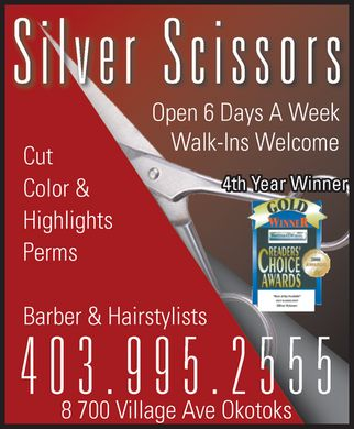 Silver Scissors (403-995-2555) - Display Ad - Silver Scissors Cut  Color & Highlights  Perms  Open 6 Days A Week  Walk-Ins Welcome  4th Year Winner Barber & Hairstylists  403-995-2555  8 700 Village Ave Okotoks GOLD WINNER READERS' CHOICE AWARDS  Silver Scissors Cut  Color & Highlights  Perms  Open 6 Days A Week  Walk-Ins Welcome  4th Year Winner Barber & Hairstylists  403-995-2555  8 700 Village Ave Okotoks GOLD WINNER READERS' CHOICE AWARDS  Silver Scissors Cut  Color & Highlights  Perms  Open 6 Days A Week  Walk-Ins Welcome  4th Year Winner Barber & Hairstylists  403-995-2555  8 700 Village Ave Okotoks GOLD WINNER READERS' CHOICE AWARDS  Silver Scissors Cut  Color & Highlights  Perms  Open 6 Days A Week  Walk-Ins Welcome  4th Year Winner Barber & Hairstylists  403-995-2555  8 700 Village Ave Okotoks GOLD WINNER READERS' CHOICE AWARDS