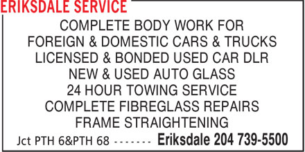 Eriksdale Service (204-739-5500) - Annonce illustrée - COMPLETE BODY WORK FOR FOREIGN & DOMESTIC CARS & TRUCKS LICENSED & BONDED USED CAR DLR NEW & USED AUTO GLASS 24 HOUR TOWING SERVICE COMPLETE FIBREGLASS REPAIRS FRAME STRAIGHTENING