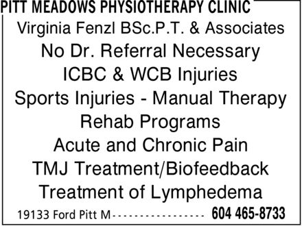 Pitt Meadows Physiotherapy Clinic (604-465-8733) - Annonce illustrée - Acute and Chronic Pain Rehab Programs Sports Injuries - Manual Therapy ICBC & WCB Injuries No Dr. Referral Necessary Virginia Fenzl BSc.P.T. & Associates TMJ Treatment/Biofeedback Treatment of Lymphedema