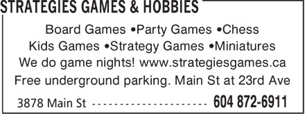 Strategies Games & Hobbies (604-872-6911) - Display Ad - Board Games  Party Games  Chess Kids Games  Strategy Games  Miniatures We do game nights! www.strategiesgames.ca Free underground parking. Main St at 23rd Ave