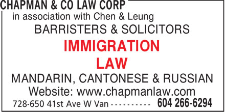 Chapman &amp; Co Law Corp (604-266-6294) - Annonce illustr&eacute;e - in association with Chen &amp; Leung BARRISTERS &amp; SOLICITORS IMMIGRATION LAW MANDARIN, CANTONESE &amp; RUSSIAN Website: www.chapmanlaw.com  in association with Chen &amp; Leung BARRISTERS &amp; SOLICITORS IMMIGRATION LAW MANDARIN, CANTONESE &amp; RUSSIAN Website: www.chapmanlaw.com  in association with Chen &amp; Leung BARRISTERS &amp; SOLICITORS IMMIGRATION LAW MANDARIN, CANTONESE &amp; RUSSIAN Website: www.chapmanlaw.com  in association with Chen &amp; Leung BARRISTERS &amp; SOLICITORS IMMIGRATION LAW MANDARIN, CANTONESE &amp; RUSSIAN Website: www.chapmanlaw.com  in association with Chen &amp; Leung BARRISTERS &amp; SOLICITORS IMMIGRATION LAW MANDARIN, CANTONESE &amp; RUSSIAN Website: www.chapmanlaw.com  in association with Chen &amp; Leung BARRISTERS &amp; SOLICITORS IMMIGRATION LAW MANDARIN, CANTONESE &amp; RUSSIAN Website: www.chapmanlaw.com