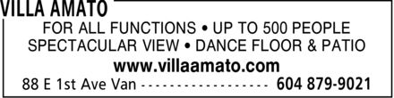 Villa Amato (604-879-9021) - Display Ad - SPECTACULAR VIEW * DANCE FLOOR & PATIO www.villaamato.com FOR ALL FUNCTIONS * UP TO 500 PEOPLE SPECTACULAR VIEW * DANCE FLOOR & PATIO www.villaamato.com FOR ALL FUNCTIONS * UP TO 500 PEOPLE