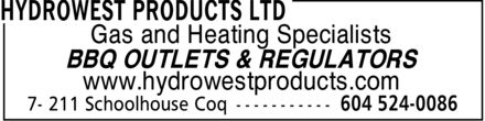 Hydrowest Products Ltd (604-524-0086) - Annonce illustrée - Gas and Heating Specialists BBQ OUTLETS & REGULATORS www.hydrowestproducts.com