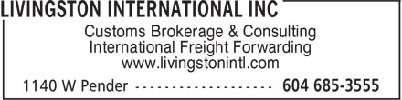 Livingston International Inc (604-685-3555) - Display Ad - Customs Brokerage & Consulting International Freight Forwarding www.livingstonintl.com Customs Brokerage & Consulting International Freight Forwarding www.livingstonintl.com