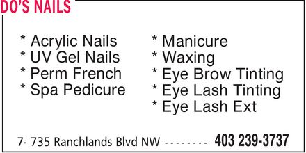Do's Nails (403-239-3737) - Display Ad - * Acrylic Nails * UV Gel Nails * Perm French * Spa Pedicure * Manicure * Waxing * Eye Brow Tinting * Eye Lash Tinting * Eye Lash Ext
