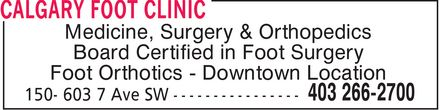 Calgary Foot Clinic (403-266-2700) - Annonce illustrée - Medicine, Surgery & Orthopedics Board Certified in Foot Surgery Foot Orthotics Downtown Location