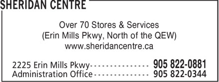 Sheridan Centre (905-822-0881) - Display Ad - Over 70 Stores & Services (Erin Mills Pkwy, North of the QEW) www.sheridancentre.ca