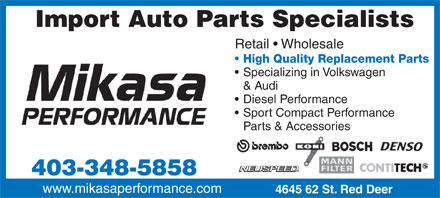Mikasa Performance (403-302-6674) - Annonce illustr&eacute;e - Import Auto Parts Specialists Retail   Wholesale High Quality Replacement Parts Specializing in Volkswagen &amp; Audi Diesel Performance Sport Compact Performance Parts &amp; Accessories 403-348-5858 www.mikasaperformance.com 4645 62 St. Red Deer