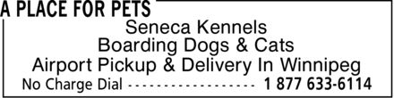 A Place For Pets (1-877-633-6114) - Display Ad - Seneca Kennels Airport Pickup & Delivery In Winnipeg Boarding Dogs & Cats Seneca Kennels Airport Pickup & Delivery In Winnipeg Boarding Dogs & Cats