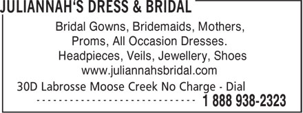Juliannah's Dress & Bridal (1-888-938-2323) - Annonce illustrée - Bridal Gowns, Bridemaids, Mothers, Proms, All Occasion Dresses. Headpieces, Veils, Jewellery, Shoes www.juliannahsbridal.com