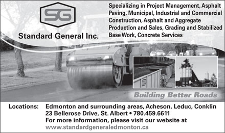Standard General Inc (780-458-4153) - Annonce illustrée - Specializing in Project Management, Asphalt Paving, Municipal, Industrial and Commercial Construction, Asphalt and Aggregate Production and Sales, Grading and Stabilized Base Work, Concrete Services Standard General Inc. Building Better Roads Edmonton and surrounding areas, Acheson, Leduc, ConklinLocations: 23 Bellerose Drive, St. Albert   780.459.6611 For more information, please visit our website at www.standardgeneraledmonton.ca Specializing in Project Management, Asphalt Paving, Municipal, Industrial and Commercial Construction, Asphalt and Aggregate Production and Sales, Grading and Stabilized Base Work, Concrete Services Standard General Inc. Building Better Roads Edmonton and surrounding areas, Acheson, Leduc, ConklinLocations: 23 Bellerose Drive, St. Albert   780.459.6611 For more information, please visit our website at www.standardgeneraledmonton.ca