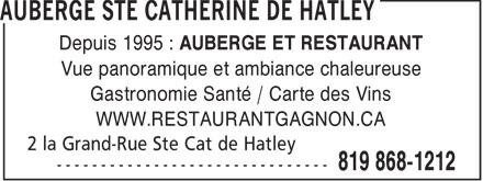 Auberge Ste Catherine de Hatley (819-868-1212) - Display Ad - Depuis 1995 : AUBERGE ET RESTAURANT Vue panoramique et ambiance chaleureuse Gastronomie Santé / Carte des Vins WWW.RESTAURANTGAGNON.CA