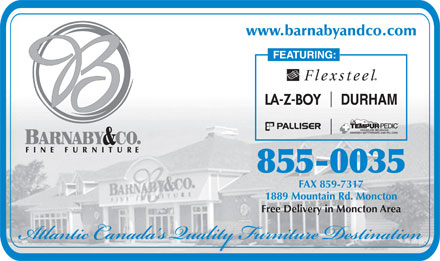 Barnaby & Co Furniture Ltd (506-855-0035) - Annonce illustrée - www.barnabyandco.com 855-0035 FAX 859-7317 1889 Mountain Rd. Moncton Free Delivery in Moncton Area www.barnabyandco.com 855-0035 FAX 859-7317 1889 Mountain Rd. Moncton Free Delivery in Moncton Area