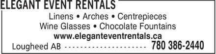 Elegant Event Rentals (780-386-2440) - Display Ad - Linens   Arches   Centrepieces Wine Glasses   Chocolate Fountains www.eleganteventrentals.ca  Linens   Arches   Centrepieces Wine Glasses   Chocolate Fountains www.eleganteventrentals.ca