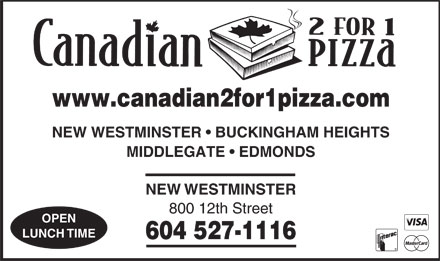 Canadian 2 For 1 Pizza (604-527-1116) - Annonce illustrée - www.canadian2for1pizza.com NEW WESTMINSTER   BUCKINGHAM HEIGHTS MIDDLEGATE   EDMONDS NEWWESTMINSTER 800 12th Street OPEN LUNCHTIME 604 527-1116