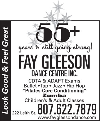 Fay Gleeson Dance Centre Inc (807-622-7879) - Display Ad - FAY GLEESON DANCE CENTRE INC. CDTA &amp; ADAPT Exams Ballet   Tap   Jazz   Hip Hop Pilates-Core Conditioning Zumba Children s &amp; Adult Classes Look Good &amp; Feel Great www.faygleesondance.com FAY GLEESON DANCE CENTRE INC. CDTA &amp; ADAPT Exams Ballet   Tap   Jazz   Hip Hop Pilates-Core Conditioning Zumba Children s &amp; Adult Classes Look Good &amp; Feel Great www.faygleesondance.com