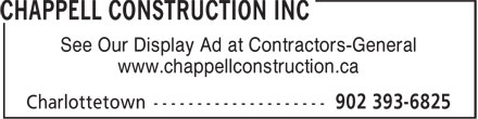 Chappell Construction Inc (902-393-6825) - Display Ad - See Our Display Ad at Contractors-General www.chappellconstruction.ca See Our Display Ad at Contractors-General www.chappellconstruction.ca