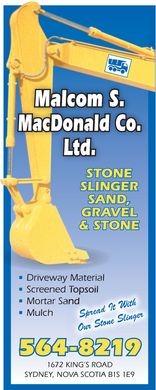 MacDonald M S Co Ltd (1-855-554-7018) - Display Ad - Malcom S. MacDonald Co. Ltd. STONE SLINGER SAND, GRAVEL &amp; STONE Driveway Material Screened Topsoil Mortar Sand Mulch Spread It With Our Stone Slinger 564-8219 1672 KING&iquest;S ROAD SYDNEY, NOVA SCOTIA B1S 1E9 Malcom S. MacDonald Co. Ltd. STONE SLINGER SAND, GRAVEL &amp; STONE Driveway Material Screened Topsoil Mortar Sand Mulch Spread It With Our Stone Slinger 564-8219 1672 KING&iquest;S ROAD SYDNEY, NOVA SCOTIA B1S 1E9