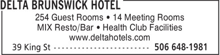 Delta Hotel (506-648-1981) - Annonce illustrée - MIX Resto/Bar • Health Club Facilities www.deltahotels.com 254 Guest Rooms • 14 Meeting Rooms