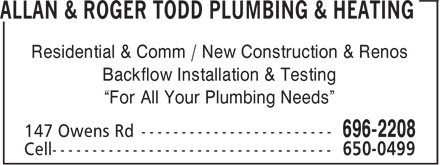 "Allan & Roger Todd Plumbing & Heating (506-696-2208) - Display Ad - Residential & Comm / New Construction & Renos Backflow Installation & Testing ""For All Your Plumbing Needs"""