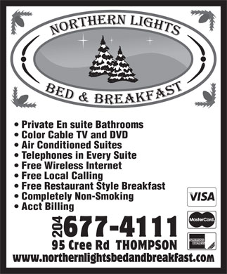 Northern Lights Bed & Breakfast (204-677-4111) - Display Ad - Color Cable TV and DVD Air Conditioned Suites Telephones in Every Suite Free Wireless Internet Free Local Calling Free Restaurant Style Breakfast Completely Non-Smoking Acct Billing Private En suite Bathrooms 204