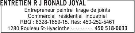 Entretien R J Ronald Joyal (450-518-0633) - Annonce illustrée======= - Entrepreneur peintre tirage de joints Commercial résidentiel industriel RBQ : 8328-1659-15. Rés: 450-252-5461
