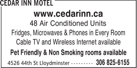 Cedar Inn Motel (306-825-6155) - Display Ad - www.cedarinn.ca 48 Air Conditioned Units Fridges, Microwaves &amp; Phones in Every Room Cable TV and Wireless Internet available Pet Friendly &amp; Non Smoking rooms available  www.cedarinn.ca 48 Air Conditioned Units Fridges, Microwaves &amp; Phones in Every Room Cable TV and Wireless Internet available Pet Friendly &amp; Non Smoking rooms available