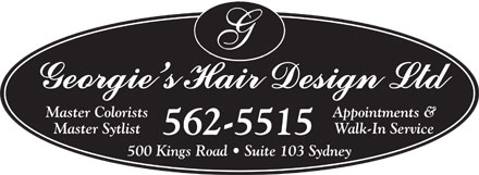 Georgie's Hair Design Ltd (902-562-5515) - Annonce illustrée - Master ColoristsAppointments & Master SytlistWalk-In Service 562-5515 500 Kings Road   Suite 103 Sydney
