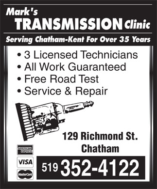 Mark's Transmission Clinic (519-352-4122) - Annonce illustrée - Mark's Clinic TRANSMISSION Serving Chatham-Kent For Over 35 Years 3 Licensed Technicians All Work Guaranteed Free Road Test Service & Repair 129 Richmond St. Chatham 519 352-4122  Mark's Clinic TRANSMISSION Serving Chatham-Kent For Over 35 Years 3 Licensed Technicians All Work Guaranteed Free Road Test Service & Repair 129 Richmond St. Chatham 519 352-4122