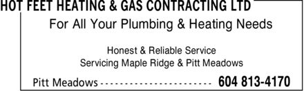 Hot Feet Heating & Gas Contracting Ltd (604-813-4170) - Display Ad - For All Your Plumbing & Heating Needs Honest & Reliable Service Servicing Maple Ridge & Pitt Meadows