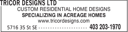 Tricor Designs Ltd (403-203-1970) - Display Ad - CUSTOM RESIDENTIAL HOME DESIGNS SPECIALIZING IN ACREAGE HOMES www.tricordesigns.com