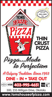 Toms House Of Pizza (Okotoks) Ltd (403-995-4651) - Annonce illustrée - 2002-2009 403-995-4651 300, 235 Milligan Drive, Okotoks