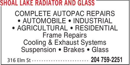 Shoal Lake Radiator And Glass (204-759-2251) - Display Ad - COMPLETE AUTOPAC REPAIRS AUTOMOBILE   INDUSTRIAL AGRICULTURAL   RESIDENTIAL Frame Repairs Cooling & Exhaust Systems Suspension   Brakes   Glass