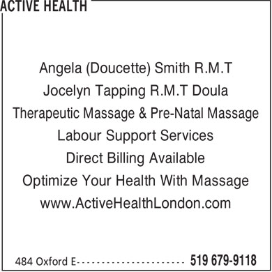 Active Health (519-679-9118) - Display Ad - Angela (Doucette) Smith R.M.T Jocelyn Tapping R.M.T Doula Therapeutic Massage &amp; Pre-Natal Massage Labour Support Services Direct Billing Available Optimize Your Health With Massage www.ActiveHealthLondon.com