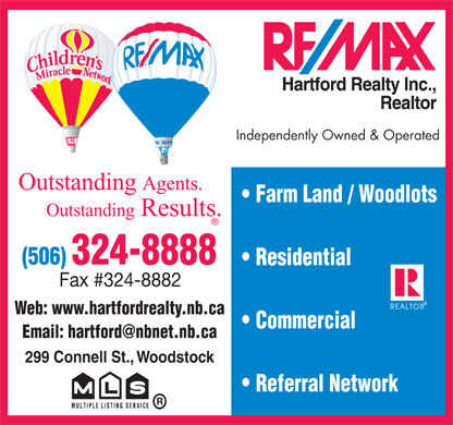 RE/MAX Hartford Realty Inc (506-324-8888) - Annonce illustrée - Independently Owned & Operated Outstanding Agents. Farm Land / Woodlots Outstanding Results. Residential Fax #324-8882 Web: www.hartfordrealty.nb.ca Commercial Email: hartford@nbnet.nb.ca 299 Connell St., Woodstock Referral Network  Independently Owned & Operated Outstanding Agents. Farm Land / Woodlots Outstanding Results. Residential Fax #324-8882 Web: www.hartfordrealty.nb.ca Commercial Email: hartford@nbnet.nb.ca 299 Connell St., Woodstock Referral Network  Independently Owned & Operated Outstanding Agents. Farm Land / Woodlots Outstanding Results. Residential Fax #324-8882 Web: www.hartfordrealty.nb.ca Commercial Email: hartford@nbnet.nb.ca 299 Connell St., Woodstock Referral Network  Independently Owned & Operated Outstanding Agents. Farm Land / Woodlots Outstanding Results. Residential Fax #324-8882 Web: www.hartfordrealty.nb.ca Commercial Email: hartford@nbnet.nb.ca 299 Connell St., Woodstock Referral Network  Independently Owned & Operated Outstanding Agents. Farm Land / Woodlots Outstanding Results. Residential Fax #324-8882 Web: www.hartfordrealty.nb.ca Commercial Email: hartford@nbnet.nb.ca 299 Connell St., Woodstock Referral Network  Independently Owned & Operated Outstanding Agents. Farm Land / Woodlots Outstanding Results. Residential Fax #324-8882 Web: www.hartfordrealty.nb.ca Commercial Email: hartford@nbnet.nb.ca 299 Connell St., Woodstock Referral Network  Independently Owned & Operated Outstanding Agents. Farm Land / Woodlots Outstanding Results. Residential Fax #324-8882 Web: www.hartfordrealty.nb.ca Commercial Email: hartford@nbnet.nb.ca 299 Connell St., Woodstock Referral Network  Independently Owned & Operated Outstanding Agents. Farm Land / Woodlots Outstanding Results. Residential Fax #324-8882 Web: www.hartfordrealty.nb.ca Commercial Email: hartford@nbnet.nb.ca 299 Connell St., Woodstock Referral Network  Independently Owned & Operated Outstanding Agents. Farm Land / Woodlots Outstanding Results. Residential Fax #324-8882 Web: www.hartfordrealty.nb.ca Commercial Email: hartford@nbnet.nb.ca 299 Connell St., Woodstock Referral Network  Independently Owned & Operated Outstanding Agents. Farm Land / Woodlots Outstanding Results. Residential Fax #324-8882 Web: www.hartfordrealty.nb.ca Commercial Email: hartford@nbnet.nb.ca 299 Connell St., Woodstock Referral Network  Independently Owned & Operated Outstanding Agents. Farm Land / Woodlots Outstanding Results. Residential Fax #324-8882 Web: www.hartfordrealty.nb.ca Commercial Email: hartford@nbnet.nb.ca 299 Connell St., Woodstock Referral Network  Independently Owned & Operated Outstanding Agents. Farm Land / Woodlots Outstanding Results. Residential Fax #324-8882 Web: www.hartfordrealty.nb.ca Commercial Email: hartford@nbnet.nb.ca 299 Connell St., Woodstock Referral Network
