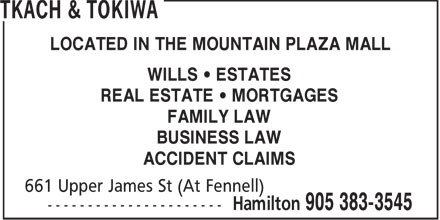 Tkach & Tokiwa (905-383-3545) - Annonce illustrée - FAMILY LAW ACCIDENT CLAIMS LOCATED IN THE MOUNTAIN PLAZA MALL WILLS   ESTATES REAL ESTATE   MORTGAGES BUSINESS LAW