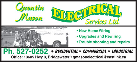 Quentin Mason Electrical Services Ltd (902-527-0252) - Annonce illustrée - New Home Wiring Upgrades and Rewiring Trouble shooting and repairs Ph. 527-0252 Office: 13605 Hwy 3, Bridgewater   qmasonelectrical@eastlink.ca