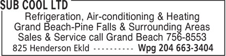Sub Cool Ltd (204-663-3404) - Display Ad - Refrigeration, Air-conditioning & Heating Grand Beach-Pine Falls & Surrounding Areas Sales & Service call Grand Beach 756-8553