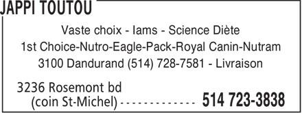 Jappi Toutou (514-723-3838) - Annonce illustrée======= - Vaste choix - Iams - Science Diète - 1st Choice-Nutro-Eagle-Pack-Royal Canin-Nutram - 3100 Dandurand (514) 728-7581 - Livraison